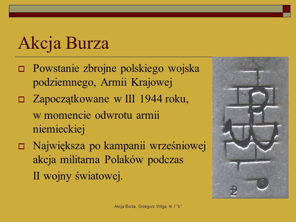 Akcja Burza, Grzegorz Wilga, kl. I b Cele Akcji Burza MilitarnePolityczne Moralno- psychologiczne