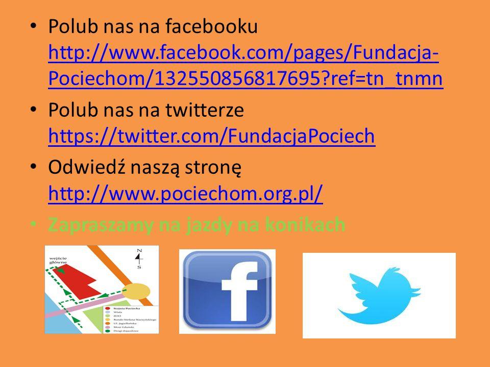Polub nas na facebooku http://www.facebook.com/pages/Fundacja- Pociechom/132550856817695?ref=tn_tnmn http://www.facebook.com/pages/Fundacja- Pociechom/132550856817695?ref=tn_tnmn Polub nas na twitterze https://twitter.com/FundacjaPociech https://twitter.com/FundacjaPociech Odwiedź naszą stronę http://www.pociechom.org.pl/ http://www.pociechom.org.pl/ Zapraszamy na jazdy na konikach