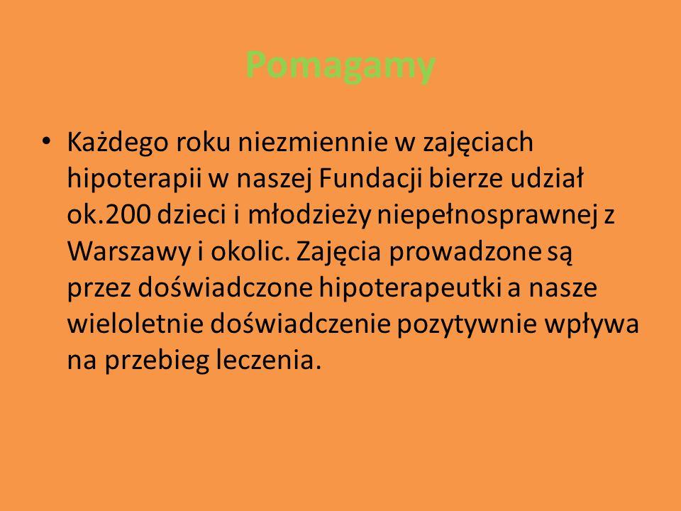 Pomagamy Każdego roku niezmiennie w zajęciach hipoterapii w naszej Fundacji bierze udział ok.200 dzieci i młodzieży niepełnosprawnej z Warszawy i okolic.