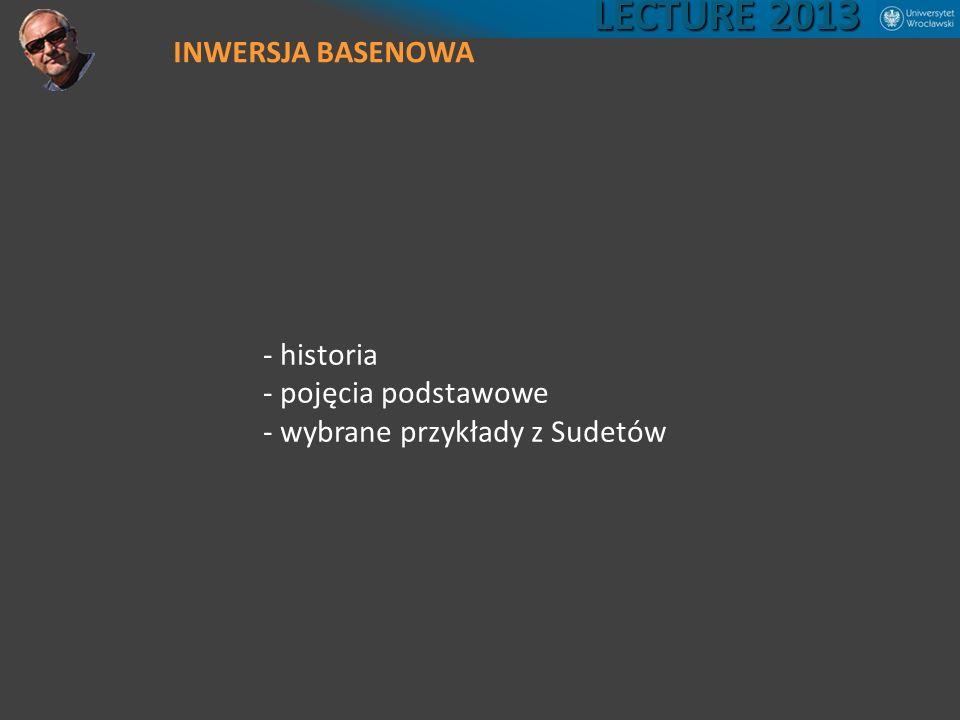 - historia - pojęcia podstawowe - wybrane przykłady z Sudetów LECTURE 2013 INWERSJA BASENOWA