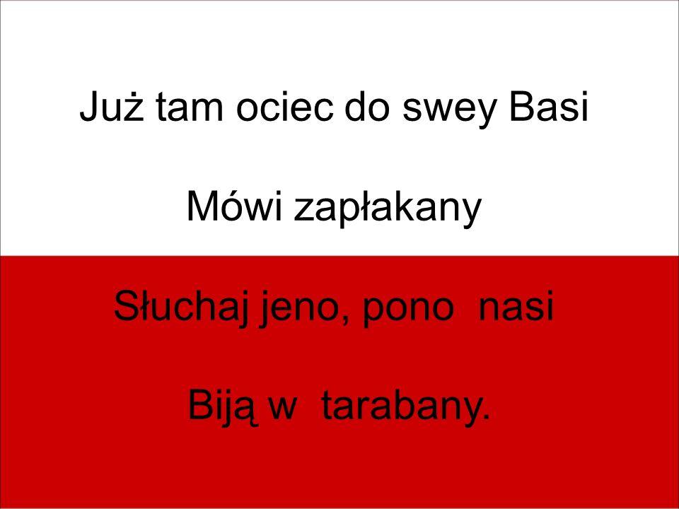 Już tam ociec do swey Basi Mówi zapłakany Słuchaj jeno, pono nasi Biją w tarabany.