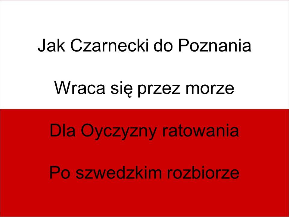 Jak Czarnecki do Poznania Wraca się przez morze Dla Oyczyzny ratowania Po szwedzkim rozbiorze