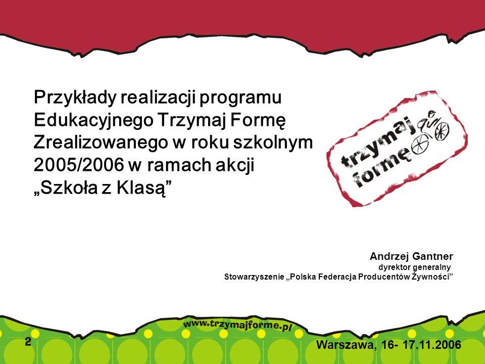 Przykłady realizacji programu Edukacyjnego Trzymaj Formę Zrealizowanego w roku szkolnym 2005/2006 w ramach akcji Szkoła z Klasą Warszawa, 16- 17.11.20
