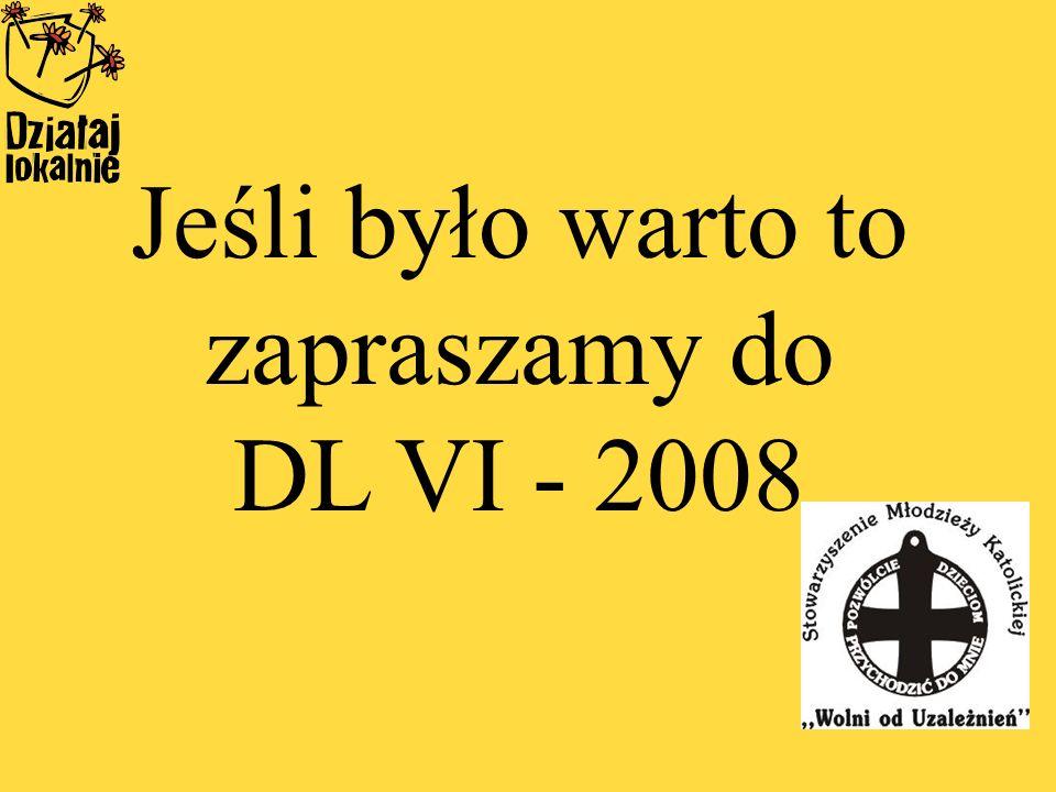 Jeśli było warto to zapraszamy do DL VI - 2008