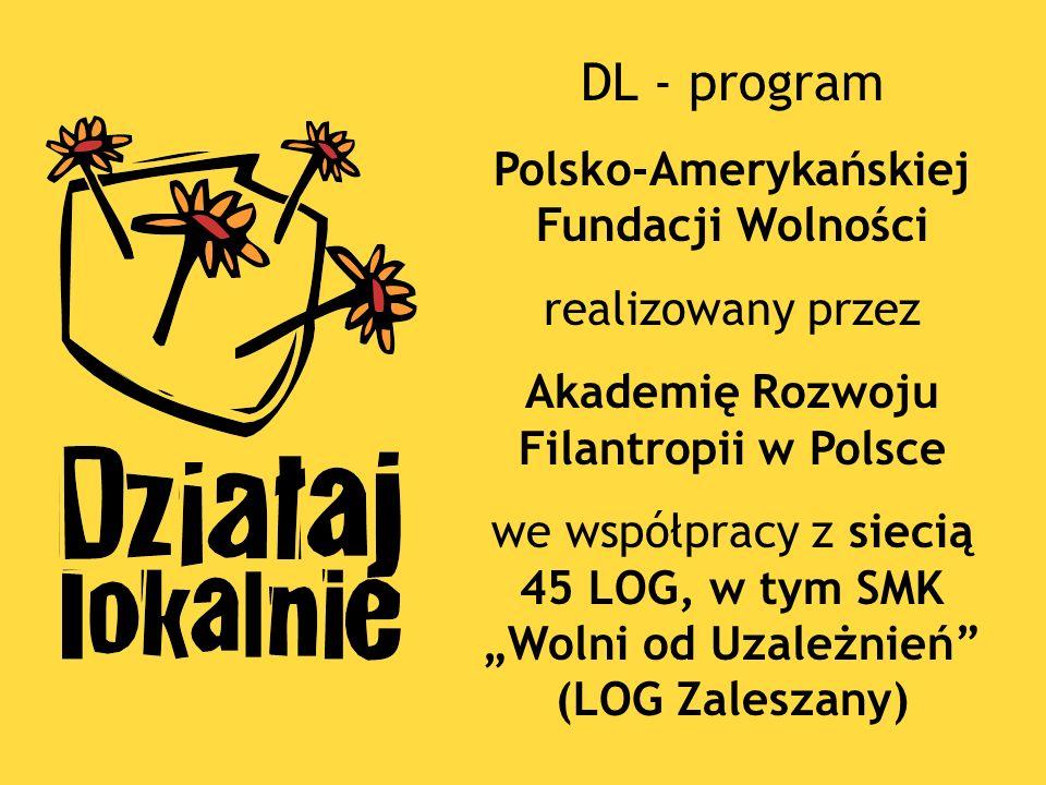 DL - program Polsko-Amerykańskiej Fundacji Wolności realizowany przez Akademię Rozwoju Filantropii w Polsce we współpracy z siecią 45 LOG, w tym SMK Wolni od Uzależnień (LOG Zaleszany)