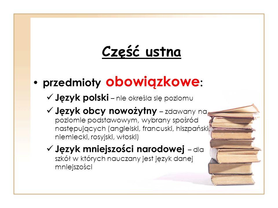 Część ustna przedmioty obowiązkowe : Język polski – nie określa się poziomu Język obcy nowożytny – zdawany na poziomie podstawowym, wybrany spośród na