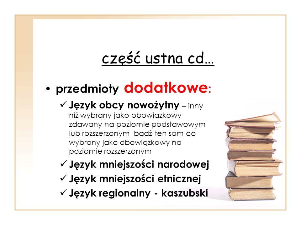 część ustna cd… przedmioty dodatkowe : Język obcy nowożytny – inny niż wybrany jako obowiązkowy zdawany na poziomie podstawowym lub rozszerzonym bądź