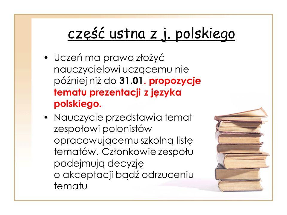 część ustna z j. polskiego Uczeń ma prawo złożyć nauczycielowi uczącemu nie później niż do 31.01. propozycje tematu prezentacji z języka polskiego. Na