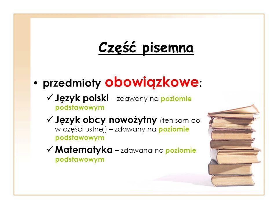 Część pisemna przedmioty obowiązkowe : Język polski – zdawany na poziomie podstawowym Język obcy nowożytny (ten sam co w części ustnej) – zdawany na p