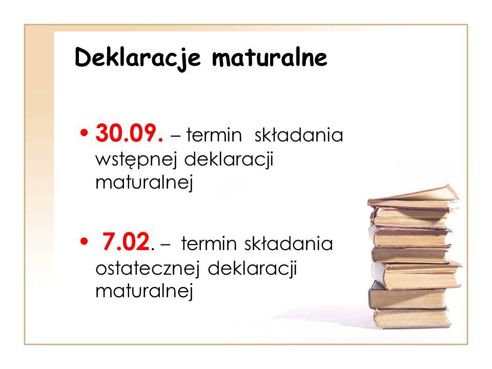 Deklaracje maturalne 30.09. – termin składania wstępnej deklaracji maturalnej 7.02. – termin składania ostatecznej deklaracji maturalnej