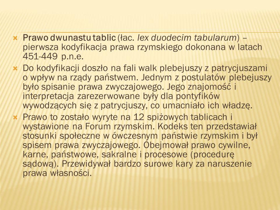 Prawo dwunastu tablic (łac. lex duodecim tabularum) – pierwsza kodyfikacja prawa rzymskiego dokonana w latach 451-449 p.n.e. Do kodyfikacji doszło na