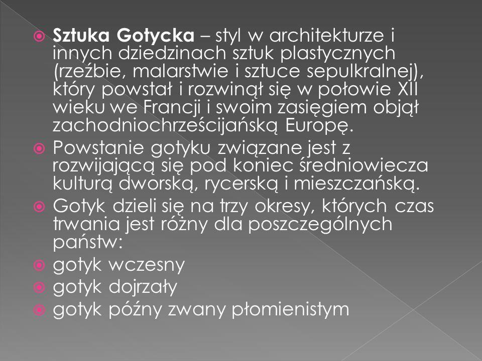 Sztuka Gotycka – styl w architekturze i innych dziedzinach sztuk plastycznych (rzeźbie, malarstwie i sztuce sepulkralnej), który powstał i rozwinął si