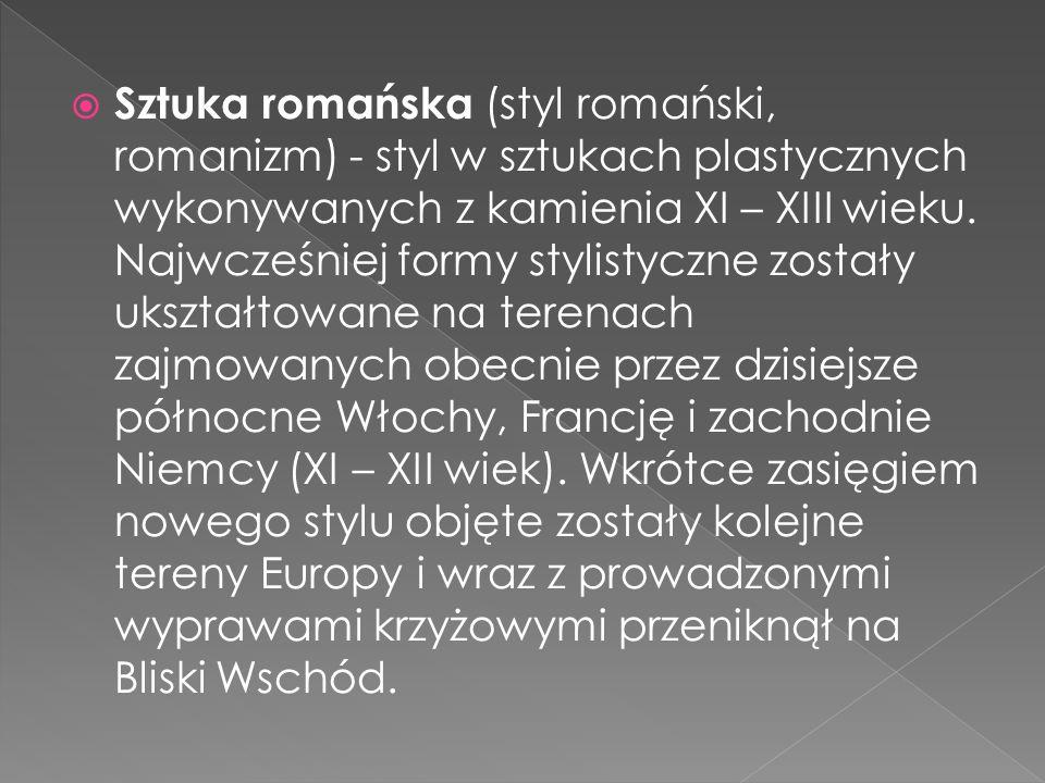 Sztuka romańska (styl romański, romanizm) - styl w sztukach plastycznych wykonywanych z kamienia XI – XIII wieku. Najwcześniej formy stylistyczne zost