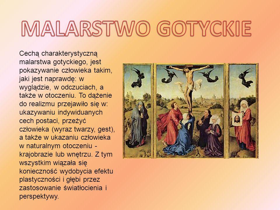 Cechą charakterystyczną malarstwa gotyckiego, jest pokazywanie człowieka takim, jaki jest naprawdę: w wyglądzie, w odczuciach, a także w otoczeniu. To