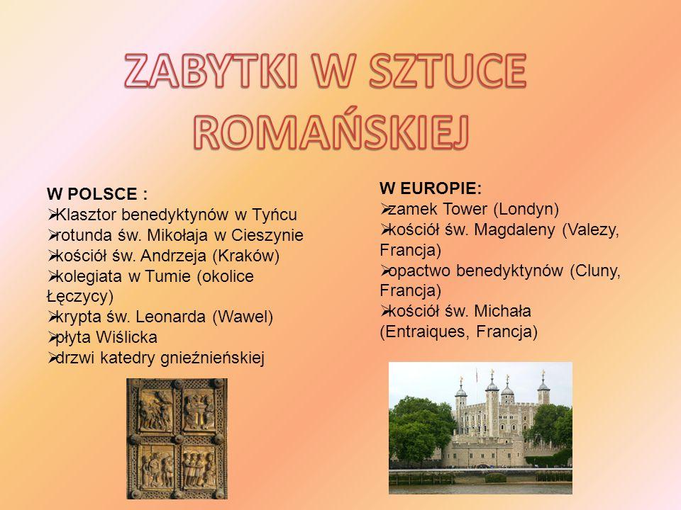 W POLSCE : Klasztor benedyktynów w Tyńcu rotunda św. Mikołaja w Cieszynie kościół św. Andrzeja (Kraków) kolegiata w Tumie (okolice Łęczycy) krypta św.