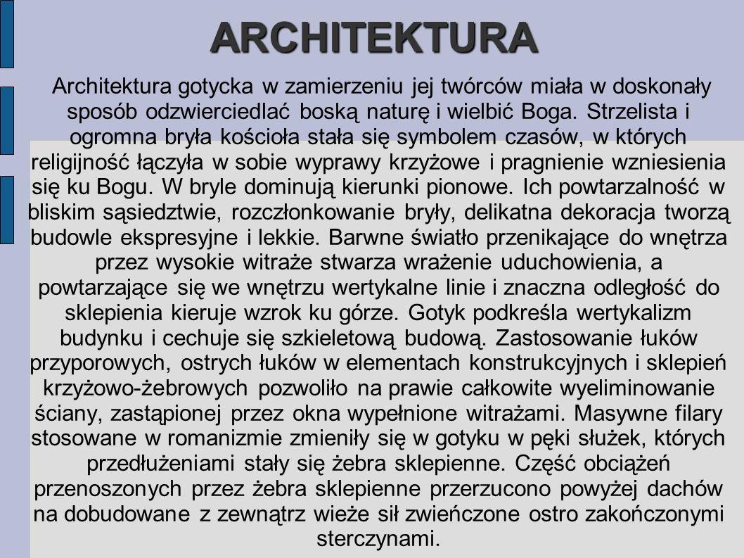 ARCHITEKTURA Architektura gotycka w zamierzeniu jej twórców miała w doskonały sposób odzwierciedlać boską naturę i wielbić Boga.