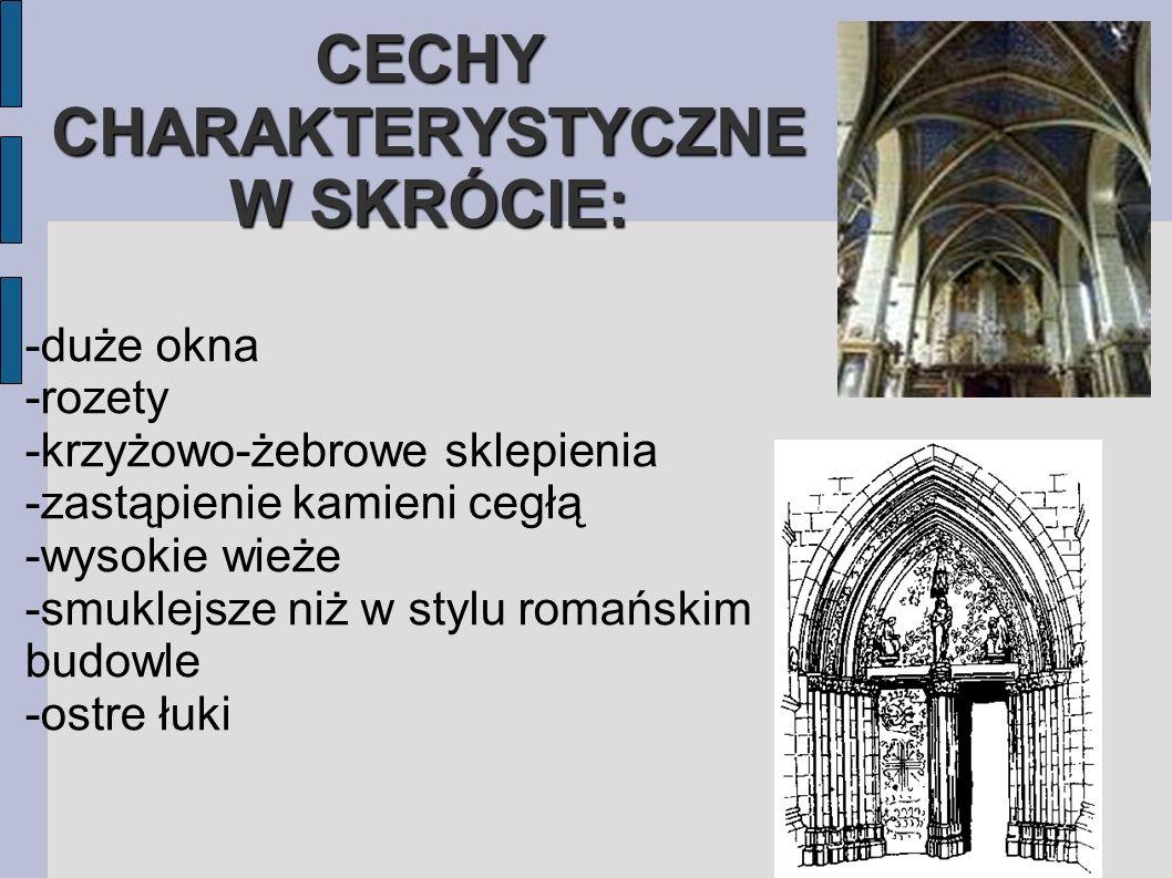 CECHY CHARAKTERYSTYCZNE W SKRÓCIE: -duże okna -rozety -krzyżowo-żebrowe sklepienia -zastąpienie kamieni cegłą -wysokie wieże -smuklejsze niż w stylu romańskim budowle -ostre łuki