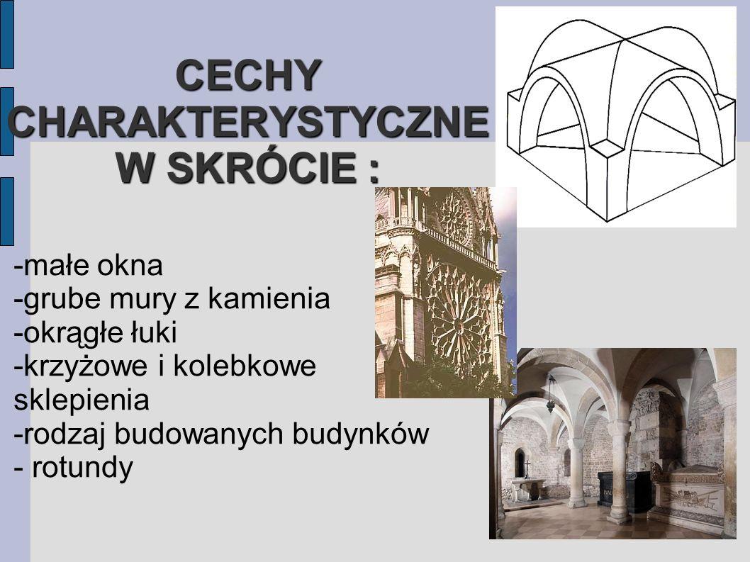 CECHY CHARAKTERYSTYCZNE W SKRÓCIE : -małe okna -grube mury z kamienia -okrągłe łuki -krzyżowe i kolebkowe sklepienia -rodzaj budowanych budynków - rotundy