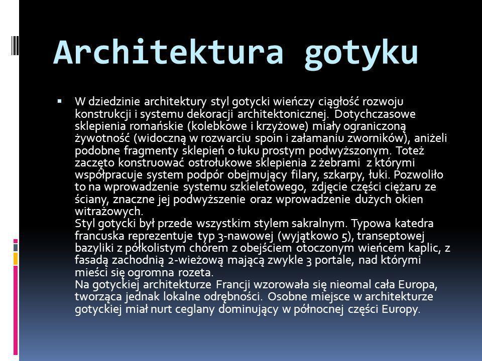 Architektura gotyku W dziedzinie architektury styl gotycki wieńczy ciągłość rozwoju konstrukcji i systemu dekoracji architektonicznej. Dotychczasowe s