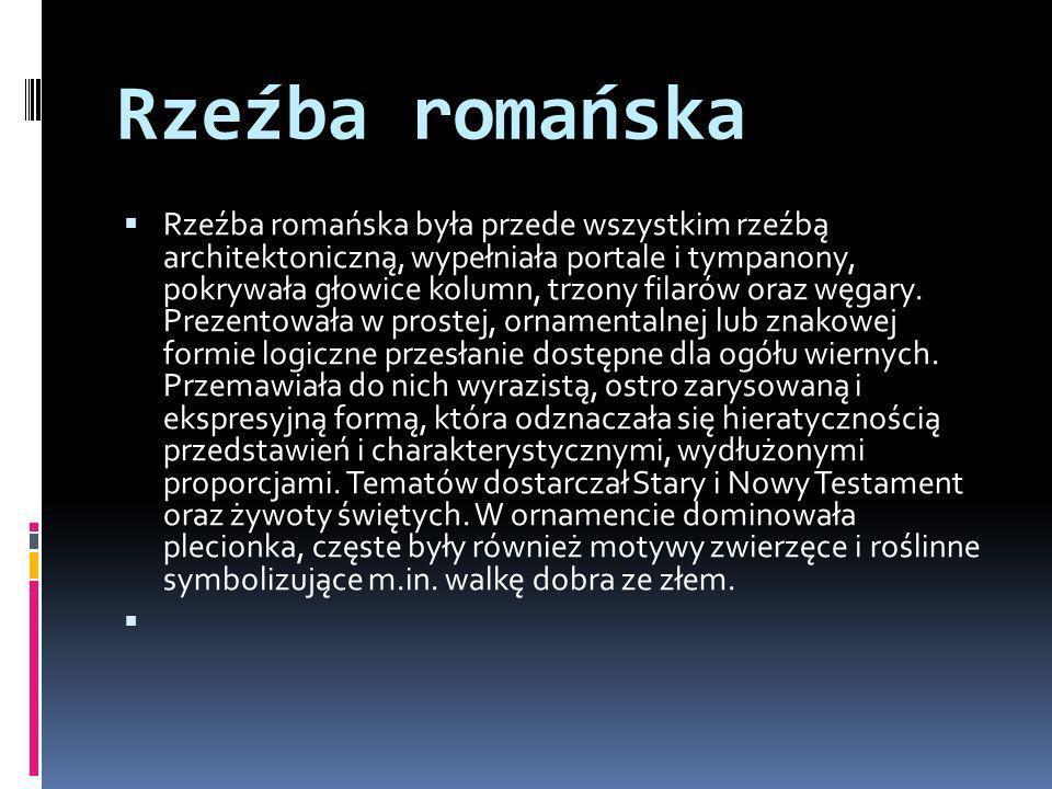 Rzeźba romańska Rzeźba romańska była przede wszystkim rzeźbą architektoniczną, wypełniała portale i tympanony, pokrywała głowice kolumn, trzony filaró