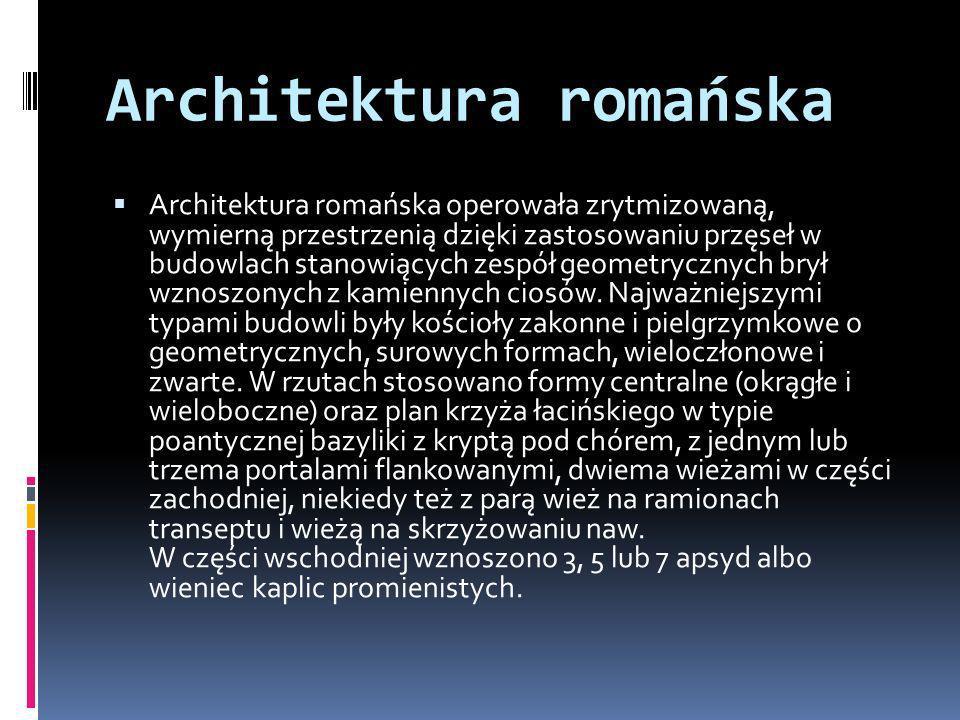 Architektura romańska Architektura romańska operowała zrytmizowaną, wymierną przestrzenią dzięki zastosowaniu przęseł w budowlach stanowiących zespół