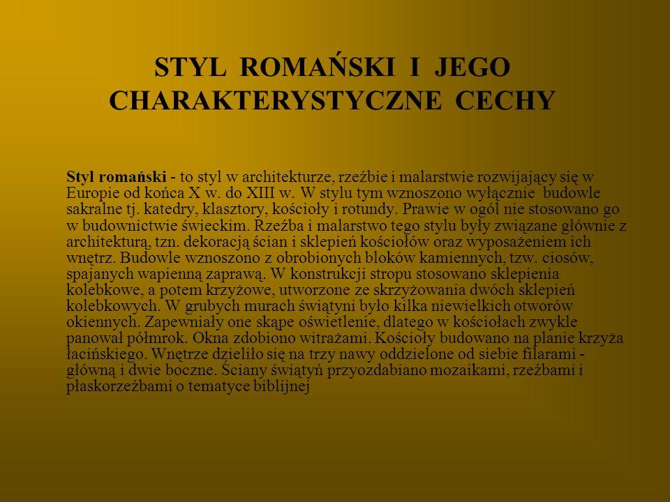 Styl romański - to styl w architekturze, rzeźbie i malarstwie rozwijający się w Europie od końca X w. do XIII w. W stylu tym wznoszono wyłącznie budow