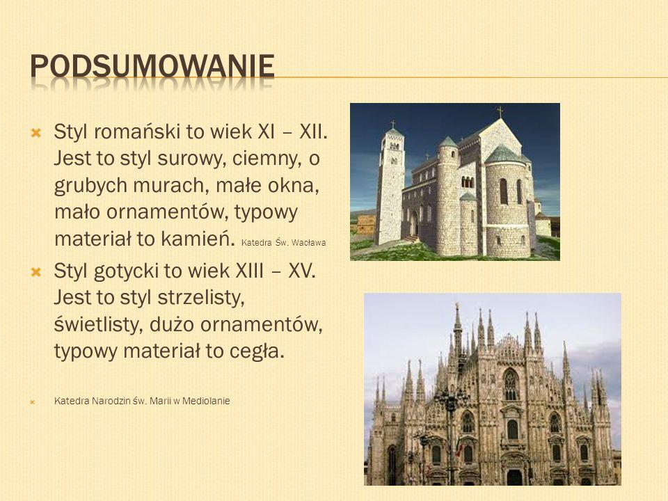 Styl romański to wiek XI – XII. Jest to styl surowy, ciemny, o grubych murach, małe okna, mało ornamentów, typowy materiał to kamień. Katedra Św. Wacł