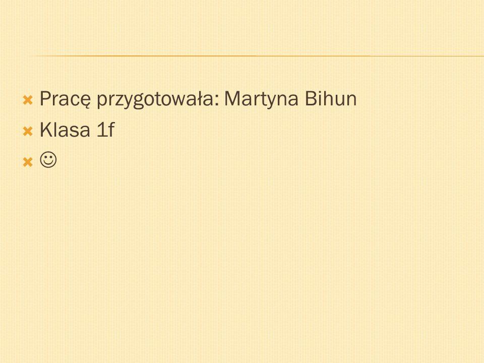 Pracę przygotowała: Martyna Bihun Klasa 1f