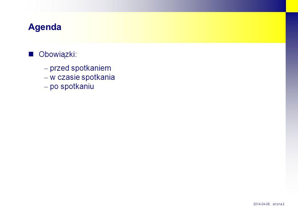 strona 2 2014-04-06, Agenda Obowiązki: – przed spotkaniem – w czasie spotkania – po spotkaniu