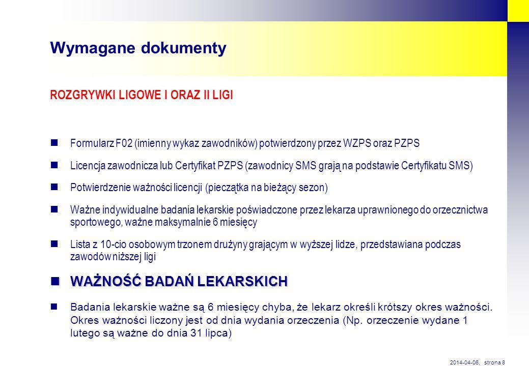 strona 8 2014-04-06, Wymagane dokumenty ROZGRYWKI LIGOWE I ORAZ II LIGI Formularz F02 (imienny wykaz zawodników) potwierdzony przez WZPS oraz PZPS Lic