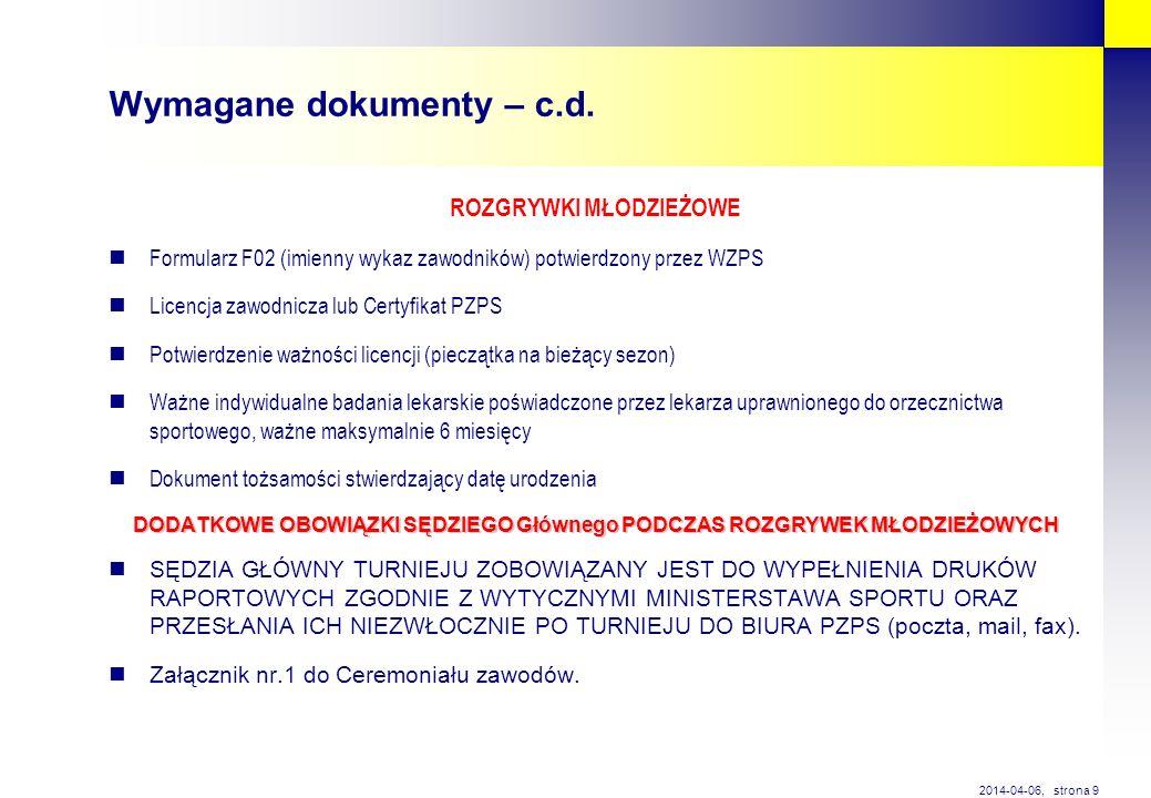 strona 9 2014-04-06, Wymagane dokumenty – c.d. ROZGRYWKI MŁODZIEŻOWE Formularz F02 (imienny wykaz zawodników) potwierdzony przez WZPS Licencja zawodni