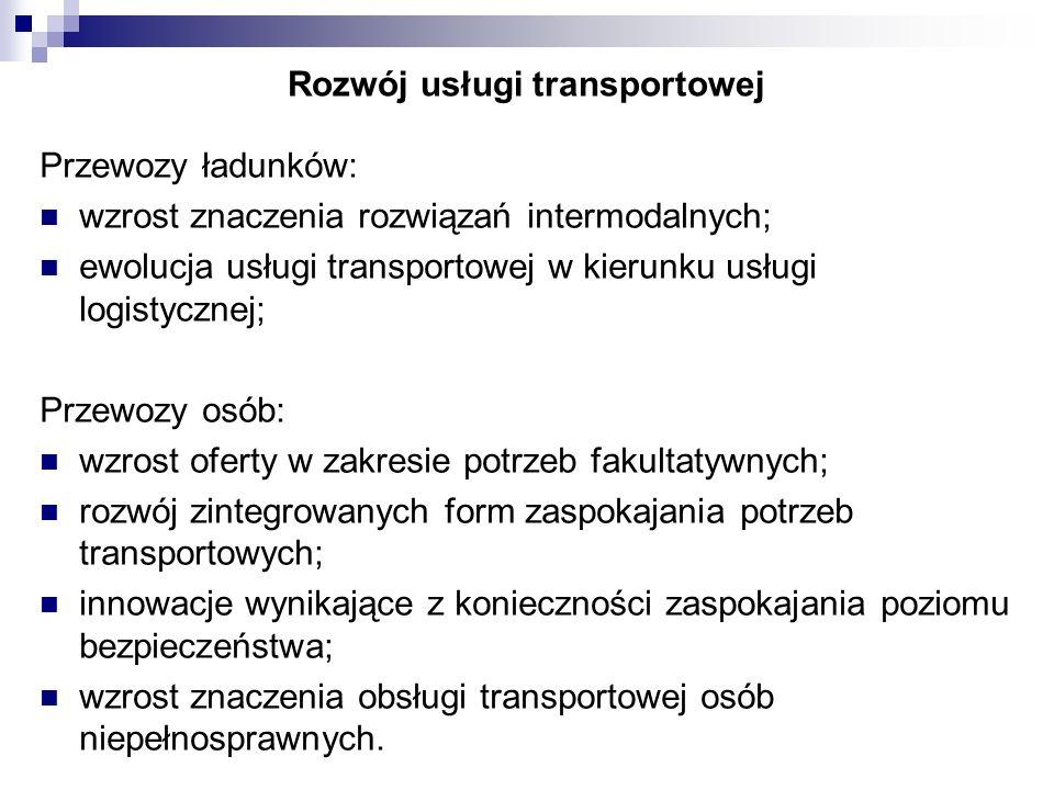 Rozwój usługi transportowej Przewozy ładunków: wzrost znaczenia rozwiązań intermodalnych; ewolucja usługi transportowej w kierunku usługi logistycznej