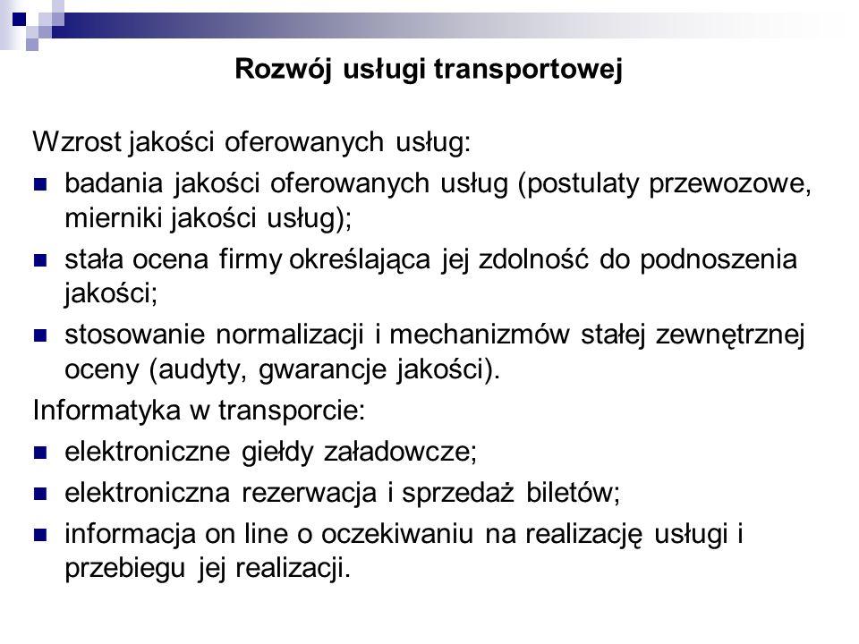 Rozwój usługi transportowej Wzrost jakości oferowanych usług: badania jakości oferowanych usług (postulaty przewozowe, mierniki jakości usług); stała