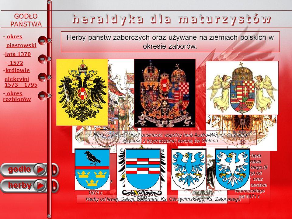 - okres piastowski godło herby - -lata 1370 – 1572 -królowie elekcyjni 1573 - 1795 GODŁO PAŃSTWA Herby państw zaborczych oraz używane na ziemiach pols
