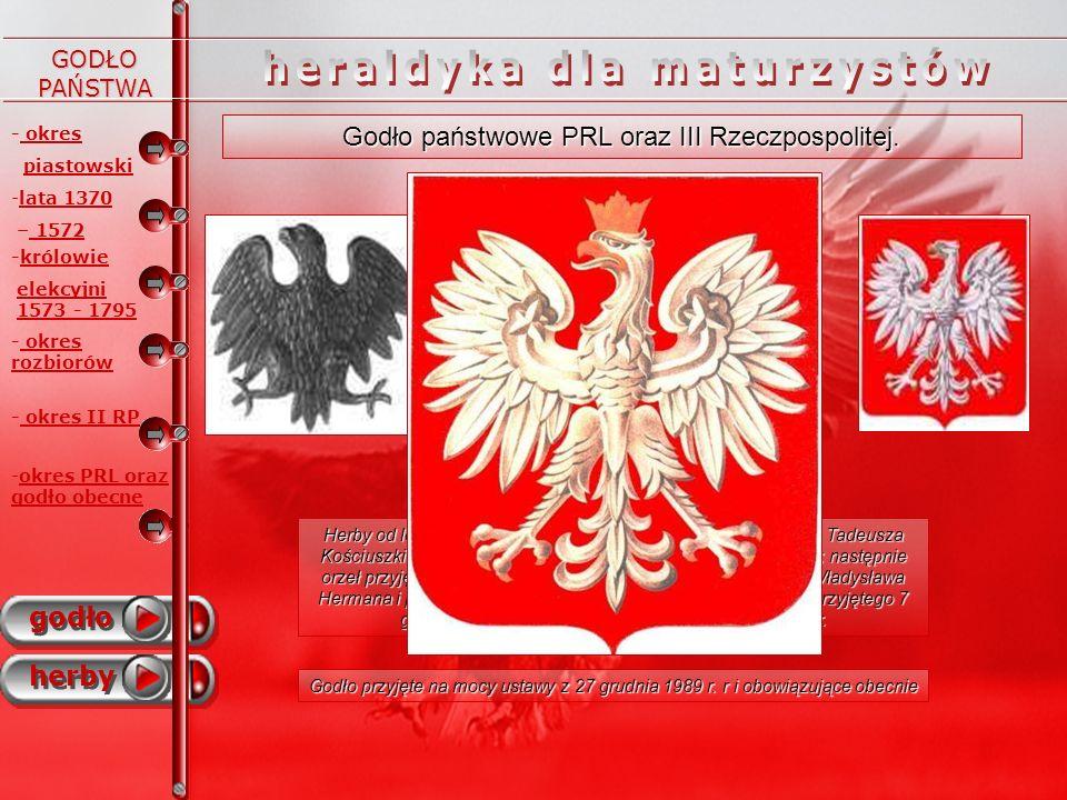 GODŁO PAŃSTWA - -okres PRL oraz godło obecne - okres piastowski godło herby - -lata 1370 – 1572 -królowie elekcyjni 1573 - 1795 - okres II RP - okres