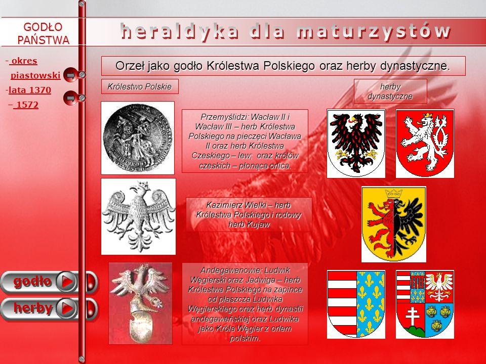 - okres piastowski GODŁO PAŃSTWA godło herby Orzeł jako godło Królestwa Polskiego oraz herby dynastyczne. - -lata 1370 – 1572 Kazimierz Wielki – herb
