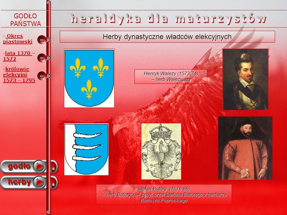 - okres piastowski godło herby - -lata 1370 – 1572 -królowie elekcyjni 1573 - 1795 Snopek – herb rodowy Wazów: Zygmunta III (obok) Władysława IV (poniżej) oraz Jana Kazimierza (w prawym dolnym rogu).