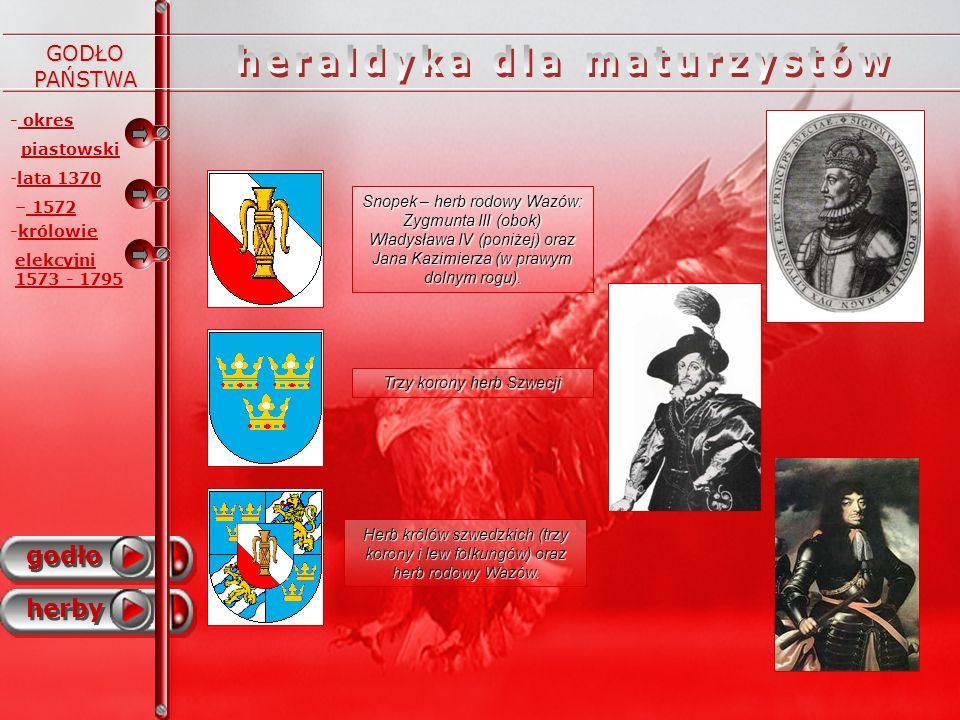 - okres piastowski godło herby - -lata 1370 – 1572 -królowie elekcyjni 1573 - 1795 Snopek – herb rodowy Wazów: Zygmunta III (obok) Władysława IV (poni