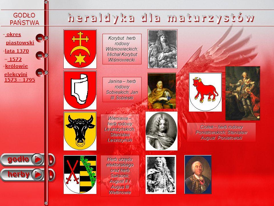 - okres piastowski godło herby - -lata 1370 – 1572 -królowie elekcyjni 1573 - 1795 Rodzaje herbów Rzeczpospolitej Obojga Narodów i sposoby ich przedstawiania.