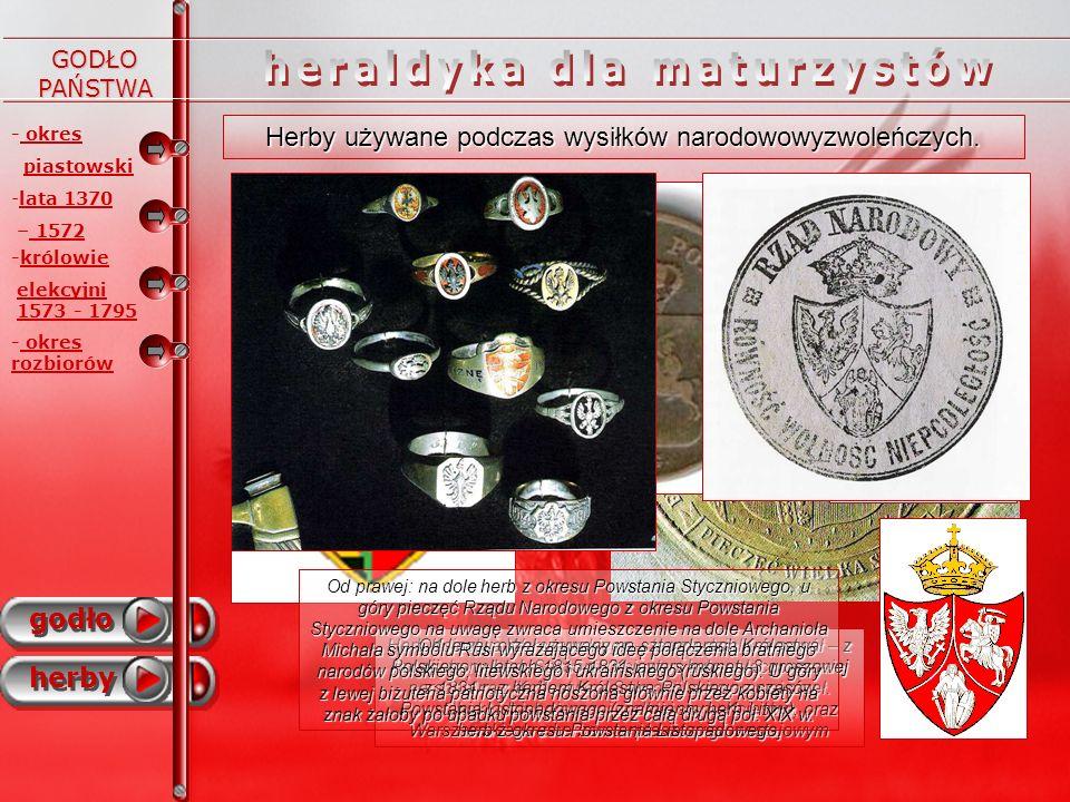 - okres piastowski godło herby - -lata 1370 – 1572 -królowie elekcyjni 1573 - 1795 - okres rozbiorów Herby państw zaborczych oraz używane na ziemiach polskich w okresie zaborów.