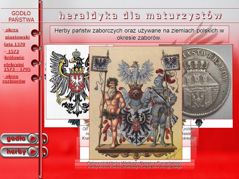- okres piastowski godło herby - -lata 1370 – 1572 -królowie elekcyjni 1573 - 1795 - okres rozbiorów Herby państw zaborczych oraz używane na ziemiach