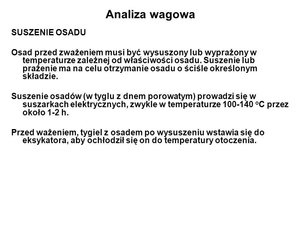 Analiza wagowa SUSZENIE OSADU Osad przed zważeniem musi być wysuszony lub wyprażony w temperaturze zależnej od właściwości osadu.