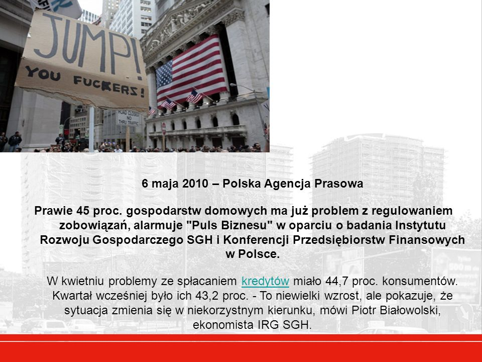 6 maja 2010 – Polska Agencja Prasowa Prawie 45 proc. gospodarstw domowych ma już problem z regulowaniem zobowiązań, alarmuje