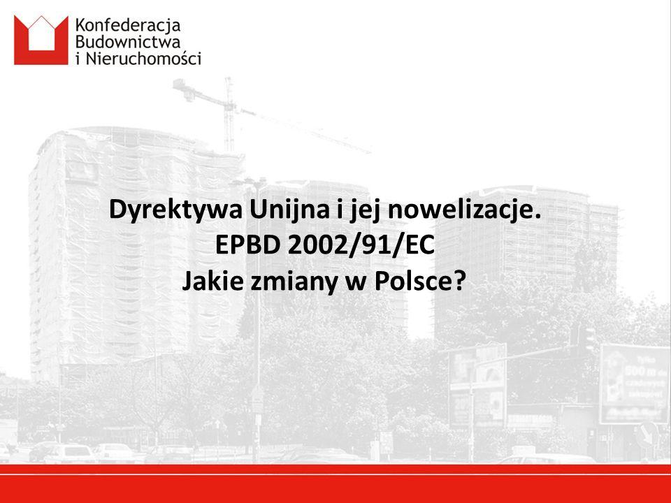 Dyrektywa Unijna i jej nowelizacje. EPBD 2002/91/EC Jakie zmiany w Polsce?