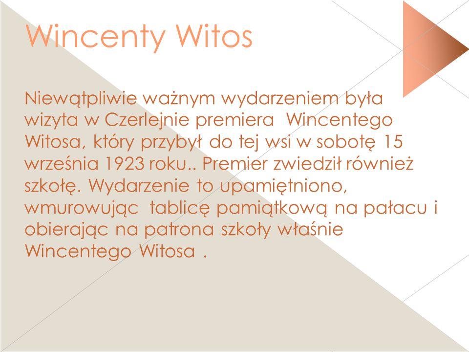 Wincenty Witos Niewątpliwie ważnym wydarzeniem była wizyta w Czerlejnie premiera Wincentego Witosa, który przybył do tej wsi w sobotę 15 września 1923