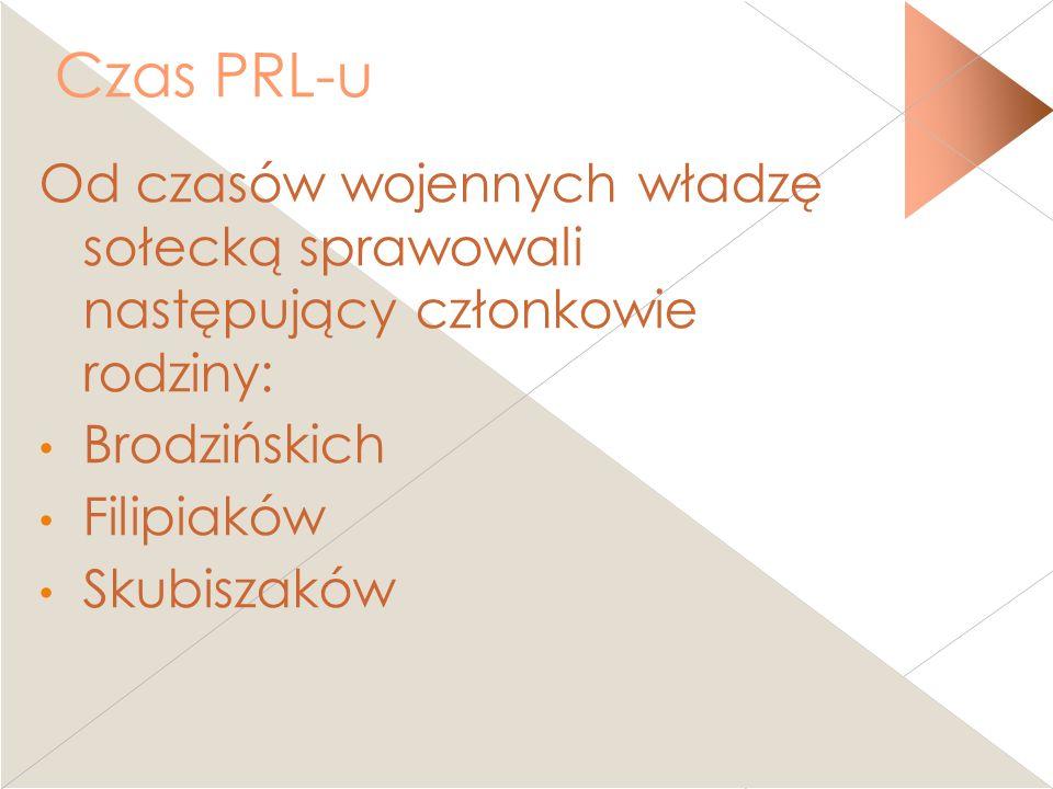 Czas PRL-u Od czasów wojennych władzę sołecką sprawowali następujący członkowie rodziny: Brodzińskich Filipiaków Skubiszaków