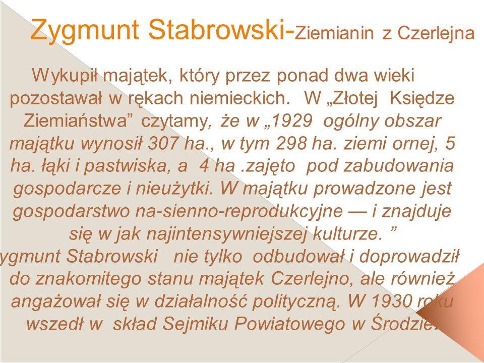 Zygmunt Stabrowski- Ziemianin z Czerlejna Wykupił majątek, który przez ponad dwa wieki pozostawał w rękach niemieckich. W Złotej Księdze Ziemiaństwa c
