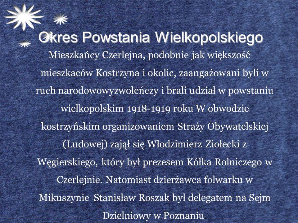Okres Powstania Wielkopolskiego Mieszkańcy Czerlejna, podobnie jak większość mieszkaców Kostrzyna i okolic, zaangażowani byli w ruch narodowowyzwoleńc