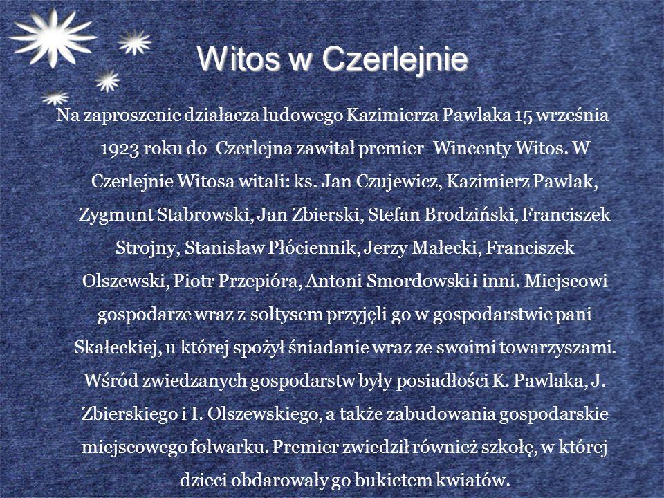 Witos w Czerlejnie Na zaproszenie działacza ludowego Kazimierza Pawlaka 15 września 1923 roku do Czerlejna zawitał premier Wincenty Witos. W Czerlejni