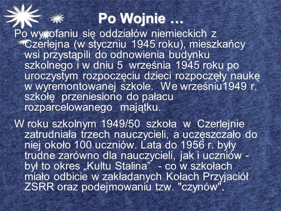 Po Wojnie … Po wycofaniu się oddziałów niemieckich z Czerlejna (w styczniu 1945 roku), mieszkańcy wsi przystąpili do odnowienia budynku szkolnego i w